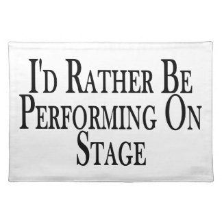 Rather Be Performing On Stage Placemat