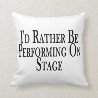 Rather Be Performing On Stage Throw Pillow