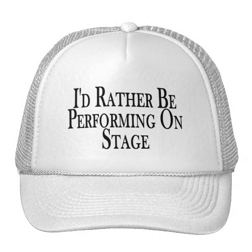 Rather Be Performing On Stage Trucker Hat