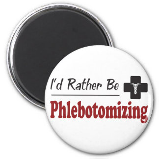 Rather Be Phlebotomizing Magnet