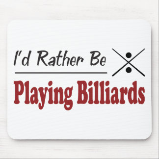 Rather Be Playing Billiards Mouse Pad