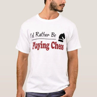 Rather Be Playing Chess T-Shirt
