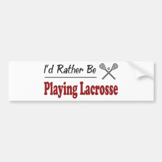 Rather Be Playing Lacrosse Bumper Sticker