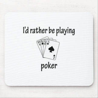 Rather Be Playing Poker Mouse Pad