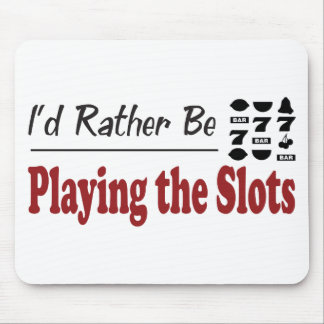 Rather Be Playing the Slots Mouse Pad