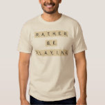Rather Be Playing - tiles T Shirt