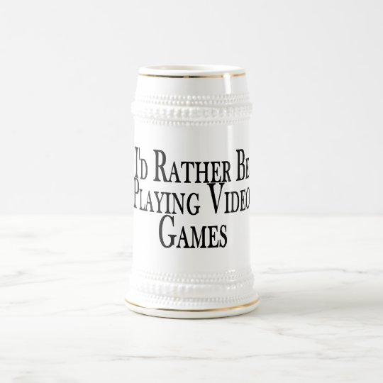 Rather Be Playing Video Games Beer Stein