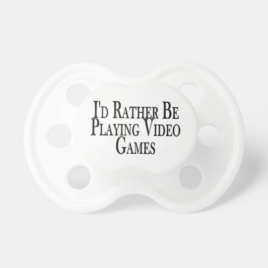 Rather Be Playing Video Games Pacifier