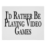 Rather Be Playing Video Games Poster