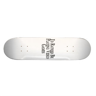 Rather Be Playing Video Games Custom Skate Board