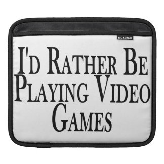 Rather Be Playing Video Games Sleeves For iPads