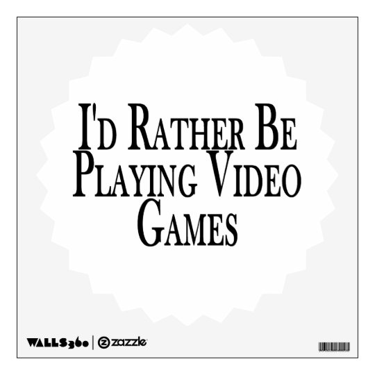 Rather Be Playing Video Games Wall Sticker