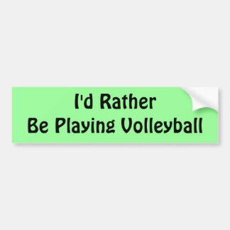 Rather Be Playing Volleyball Bumper Sticker