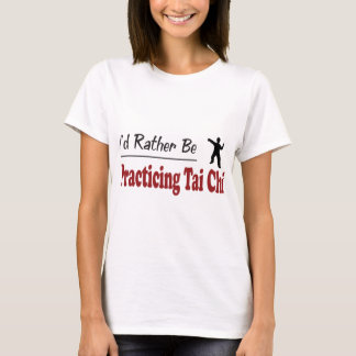 Rather Be Practicing Tai Chi T-Shirt