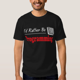 Rather Be Programming Shirt