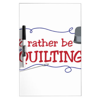 Rather Be Quilting Dry-Erase Boards