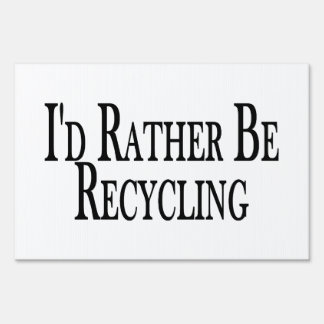 Rather Be Recycling Lawn Sign