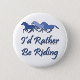Rather Be Riding - Horse Saying Button