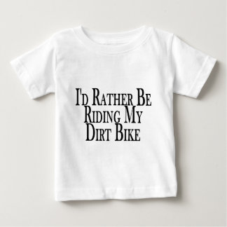 Rather Be Riding My Dirt Bike Baby T-Shirt