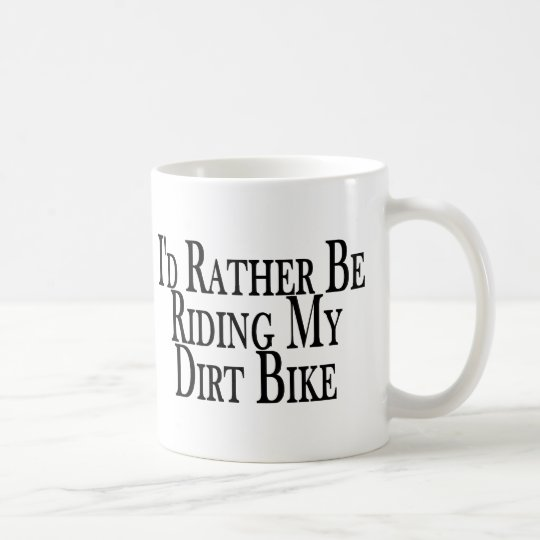 Rather Be Riding My Dirt Bike Coffee Mug