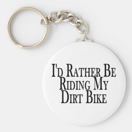 Rather Be Riding My Dirt Bike Key Chains