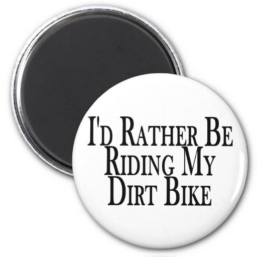 Rather Be Riding My Dirt Bike Magnets