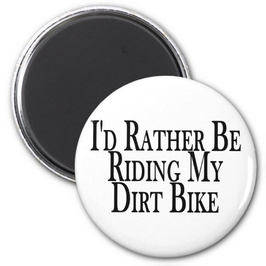 Rather Be Riding My Dirt Bike Magnet