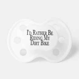 Rather Be Riding My Dirt Bike Pacifier