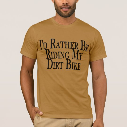 Rather Be Riding My Dirt Bike T-Shirt