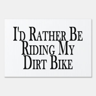 Rather Be Riding My Dirt Bike Yard Sign