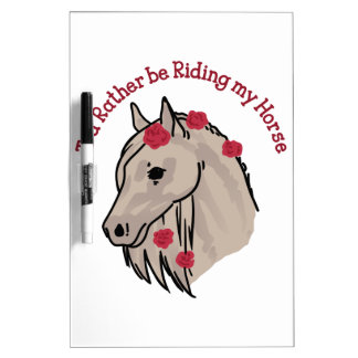 Rather Be Riding My Horse Dry Erase Board