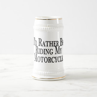 Rather Be Riding My Motorcycle Beer Stein