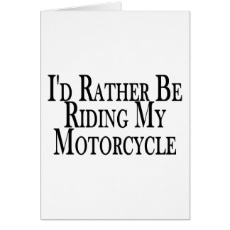 Rather Be Riding My Motorcycle Card