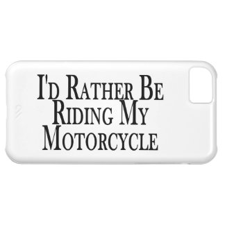 Rather Be Riding My Motorcycle Cover For iPhone 5C