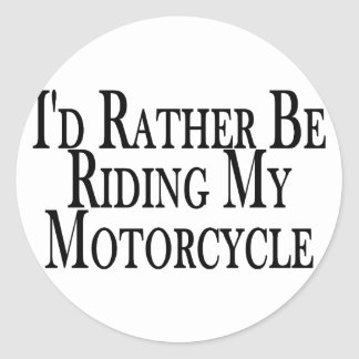 Rather Be Riding My Motorcycle Classic Round Sticker