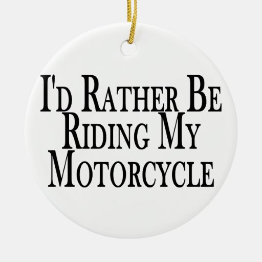 Rather Be Riding My Motorcycle Double-Sided Ceramic Round Christmas Ornament