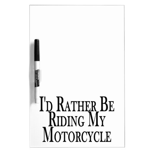Rather Be Riding My Motorcycle Dry Erase Boards