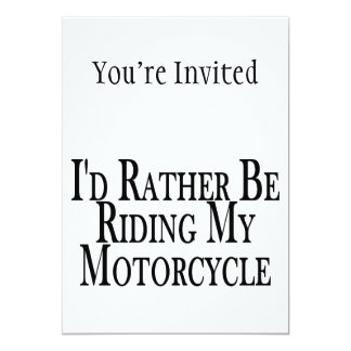Rather Be Riding My Motorcycle 5x7 Paper Invitation Card