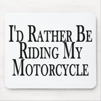 Rather Be Riding My Motorcycle Mouse Pad