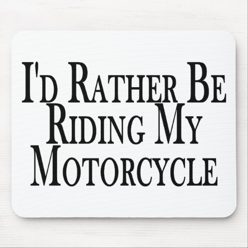 Rather Be Riding My Motorcycle Mouse Mats