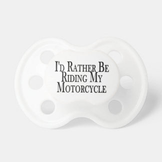 Rather Be Riding My Motorcycle Pacifier