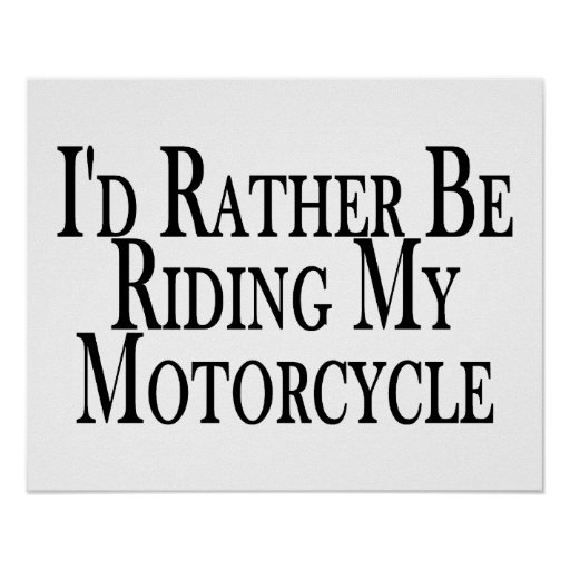 Rather Be Riding My Motorcycle Poster