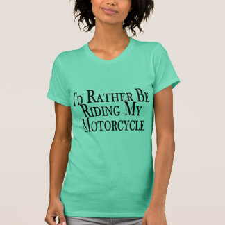 Rather Be Riding My Motorcycle T-Shirt