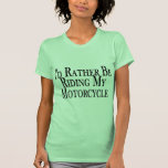 Rather Be Riding My Motorcycle T-shirts