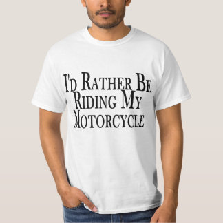 Rather Be Riding My Motorcycle Tee Shirt
