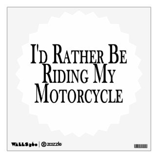 Rather Be Riding My Motorcycle Wall Decal