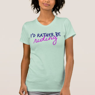 """Rather Be Riding"" T-Shirt"