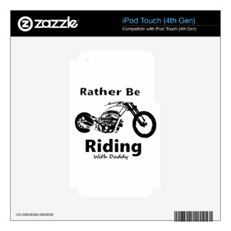 Rather Be Riding w daddy Skin For iPod Touch 4G