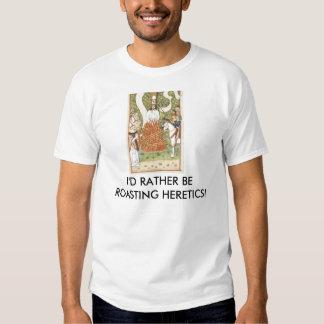 Rather be Roasting Heretics Tshirt