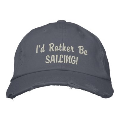Rather be Sailing CAP Embroidered Hats